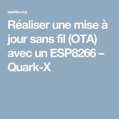 Réaliser une mise à jour sans fil (OTA) avec un ESP8266 – Quark-X