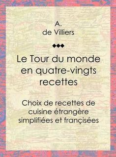 Le tour du monde en quatre-vingts recettes  A. de Villiers