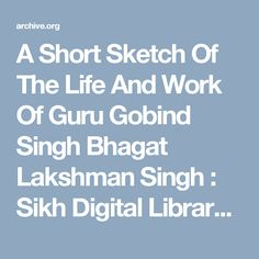 A Short Sketch Of The Life And Work Of Guru Gobind Singh Bhagat Lakshman Singh : Sikh Digital Library : Free Download & Streaming : Internet Archive