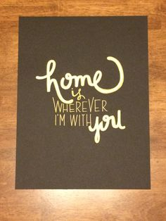 """Home is wherever I'm with you"" hand- lettered quote in gold and white ink on black paper. Dimensions (contact for custom dimensions). Hand Lettering Quotes, Chalkboard Quotes, Art Quotes, Truths, Unique Jewelry, Handmade Gifts, Gold, Etsy, Beautiful"