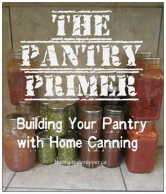 The Pantry Primer: Building Your Pantry on a Budget with Home Canning Canning Tips, Home Canning, Canning Recipes, Emergency Preparation, Emergency Preparedness, No Pantry Solutions, Pantry Inspiration, Prepper Food, Canned Food Storage