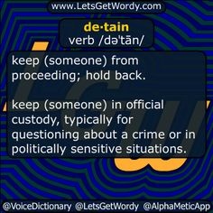 detain 01/29/2017 GFX Definition of the Day de·tain verb /dəˈtān/ keep ( #someone ) from #proceeding ; #holdback . keep (someone) in #official #custody typically for #questioning about a #crime or in #politicallysensitive #situations #LetsGetWordy #dailyGFXdef #detain