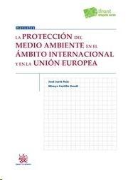 Juste Ruiz, José. /  La protección del medio ambiente en el ámbito internacional y en la Unión Europea. /  Tirant lo Blanch, 2014