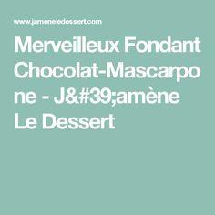 Merveilleux Fondant Chocolat-Mascarpone - J'amène Le Dessert