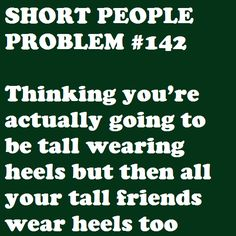 Short People Problem #142: Doesn't even matter; I'm still short with heels when they aren't wearing any shoes. #womp
