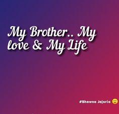 My Brother.. My love & My Life