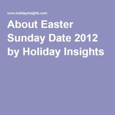 About Easter Sunday Date 2012 by Holiday Insights