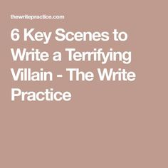 6 Key Scenes to Write a Terrifying Villain - The Write Practice