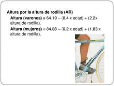 Altura por la altura de rodilla (AR)Altura (varones) = 64.19 – (0.4 x edad) + (2.2xaltura de rodilla).Altura (mujeres) ... Women