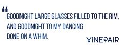 Goodnight large glasses filled to the rim, And goodnight to my dancing done on a whim.