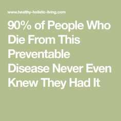 90% of People Who Die From This Preventable Disease Never Even Knew They Had It