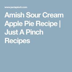 Amish Sour Cream Apple Pie Recipe | Just A Pinch Recipes