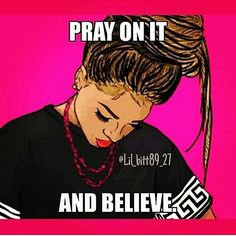 Pray on it and believe