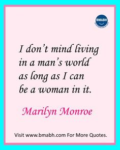 Inspirational Marilyn Monroe Quotes images from  www.bmabh.com- I don't mind living in a man's world as long as I can be a woman in it.