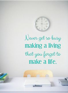 Office Decal, Quotes for Office, Quotes for the Office, Never get so busy making a living that you forget to make a life sign Office Quotes, Work Quotes, Me Quotes, Motivational Quotes, Office Signs, Office Wall Decor, Office Walls, Quote Board, Inspirational Wall Art