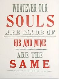 """Whatever our souls are made of, his and mine are the same. --""""Jane Eyre"""" by Charlotte Bronte"""