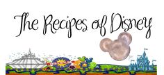 Recipes of Disney - drinks, entrees, dessert, & more