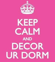 Keep Calm and Decor Ur Dorm