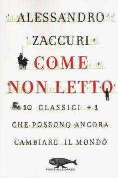 Alessandro Zaccuri - Come non letto - 10 classici più 1 che possono ancora cambiare il mondo (2017) (Ebook)   Serie TV Italia