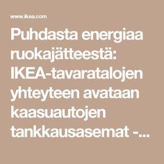 Puhdasta energiaa ruokajätteestä: IKEA-tavaratalojen yhteyteen avataan kaasuautojen tankkausasemat - IKEA