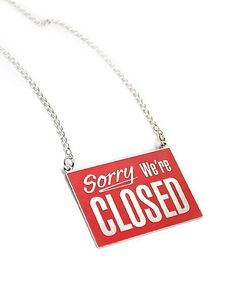 "Reversible ""Sorry We're Closed"" / ""We are Open"" necklace. $60"