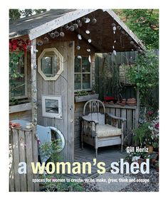 A shed - not just for men! Thanks to Zulily, just discovered this site.....
