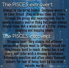 I am the introvert pisces, and my sister is definitely the extrovert. She's always so bubbly, while I have trouble working up the courage to introduce myself Pisces Compatibility, Aquarius Pisces Cusp, Pisces Traits, Pisces Love, Astrology Pisces, Zodiac Signs Pisces, Pisces Quotes, Zodiac Star Signs, Zodiac Sign Facts