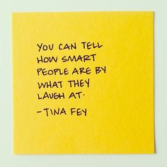 You can tell how smart people are by what they laugh at Tina Fey quote Great Quotes, Quotes To Live By, Me Quotes, Funny Quotes, Inspirational Quotes, Amazing Quotes, The Words, Cool Words, Gemini
