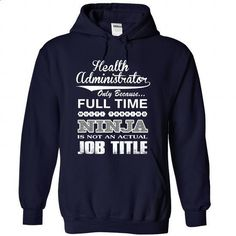 HEALTH ADMINISTRATOR - #formal shirt #sleeve tee. CHECK PRICE => https://www.sunfrog.com/Faith/HEALTH-ADMINISTRATOR-8082-NavyBlue-43880213-Hoodie.html?68278