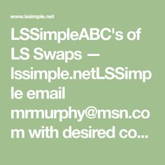 LSSimpleABC's of LS Swaps — lssimple.netLSSimple email mrmurphy@msn.com with desired combonations Ls Engine Swap, Engine Stand, Truck Engine, 1959 Chevy Truck, Tow Truck, 2010 Camaro, Ls Swap, For What It's Worth, Radiator Hose