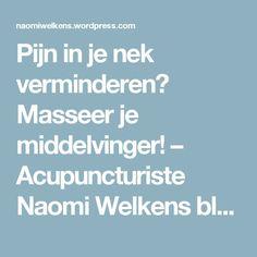 Pijn in je nek verminderen? Masseer je middelvinger! – Acupuncturiste Naomi Welkens blogt