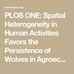 PLOS ONE: Spatial Heterogeneity in Human Activities Favors the Persistence of Wolves in Agroecosystems