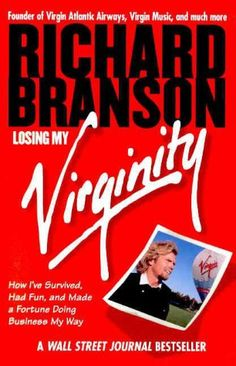 richard branson's losing my virginity - how i've survived, had fun, and made a fortune doing business my way.