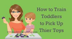 How to Train Toddlers to Pick Up Their Toys YES!!!