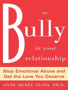 The Bully in Your Relationship: Stop Emotional Abuse and Get the Love You Deserve by Anne-Renee Testa Books About Bullying, Marriage Help, Life Changing Books, Family Therapy, Love Truths, Daily Thoughts, Narcissistic Abuse, Emotional Abuse, Relationship Tips