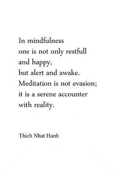 Mindfulness is not only restful and happy but also alert and awake-Thich Nhat Hanh Thich Nhat Hanh, Yoga Quotes, Me Quotes, Meditation Quotes, Sunday Quotes, Strong Quotes, Attitude Quotes, Daily Quotes, Swing Yoga
