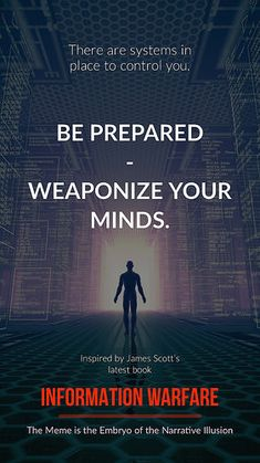 """""""There are systems in place to control you. Be Prepared - Weaponize your minds.""""- Inspired by James Scott's latest book """"#Information #Warfare: The #Meme is the Embryo of the #Narrative #Illusion""""  #control #Weaponize #mind #book #InformationWarfare #Memes #Narrative #Illusion"""