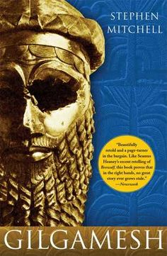 Gilgamesh: A New English Version, translated by Stephen Mitchell — A new verse rendering of the great epic of ancient Mesopotamia, one of the oldest works in Western Literature. An energetic and readable translation.