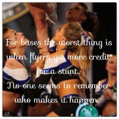OMG YES!! im a base and I get no credit just crap from the coaches about how I did the stunt wrong.