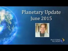 Planetary Update - June 2015 - YouTube.  by Jim Self - Mastering Alchemy. Re: World Geopolitics & Finance, Earth changes and Personal
