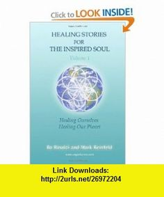 Healing Stories For The Inspired Soul Volume 1 Healing Ourselves * Healing Our Planet (9780983862338) Bo Rinaldi, Mark Reinfeld , ISBN-10: 0983862338  , ISBN-13: 978-0983862338 ,  , tutorials , pdf , ebook , torrent , downloads , rapidshare , filesonic , hotfile , megaupload , fileserve