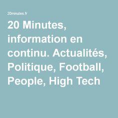 20 Minutes, information en continu. Actualités, Politique, Football, People, High Tech