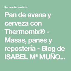 Pan de avena y cerveza con Thermomix® - Masas, panes y repostería - Blog de ISABEL Mª MUÑOZ SORIANO de Thermomix® Murcia