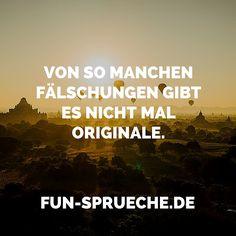 Von so manchen Fälschungen gibt es nicht mal Originale. Gefunden auf www.fun-sprueche.de