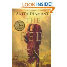 The Red Tent: Anita Diamant. Her name is Dinah. In the Bible, her life is only hinted at in a brief and violent detour within the more familiar chapters of the Book of Genesis that tell of her father, Jacob, and his twelve sons. Beautifully written. Couldn't put it down.