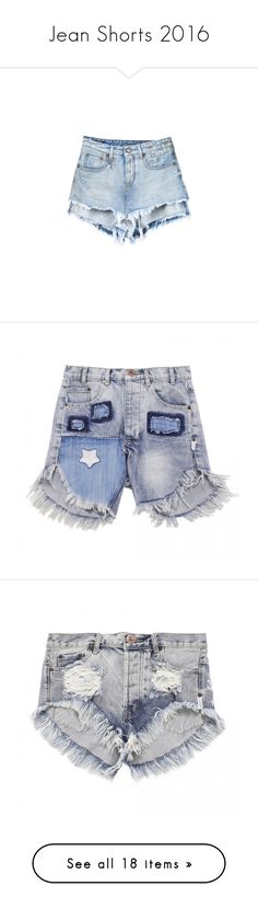 """""""Jean Shorts 2016"""" by hydrangea4 ❤ liked on Polyvore featuring shorts, destroyed jean shorts, distressed denim shorts, jean shorts, summer denim shorts, ripped denim shorts, destroyed shorts, distressed shorts, ripped shorts and torn shorts"""