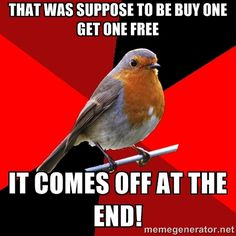 That was suppose to be buy one get one free IT COmes off at the end!   Retail Robin