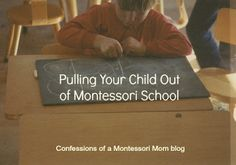 Pulling Your Child Out of Montessori School {Confessions of a Montessori Mom blog}