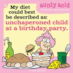 Aunty Acid: my diet can be best described as unchaperoned child at a birthday party Aunty Acid, Aging Humor, Acid Rock, Diet Humor, Office Humor, Funny Thoughts, Funny Cartoons, Cartoon Jokes, Funny Humor