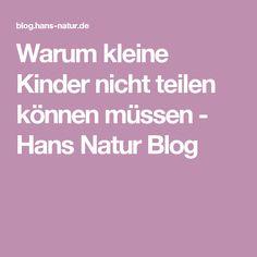 Warum kleine Kinder nicht teilen können müssen - Hans Natur Blog